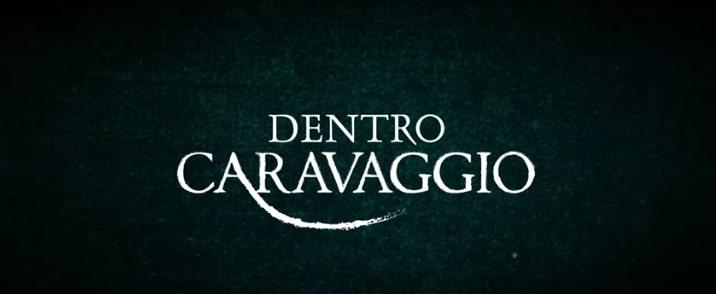 Dentro Caravaggio anticipazioni e storia del documentario