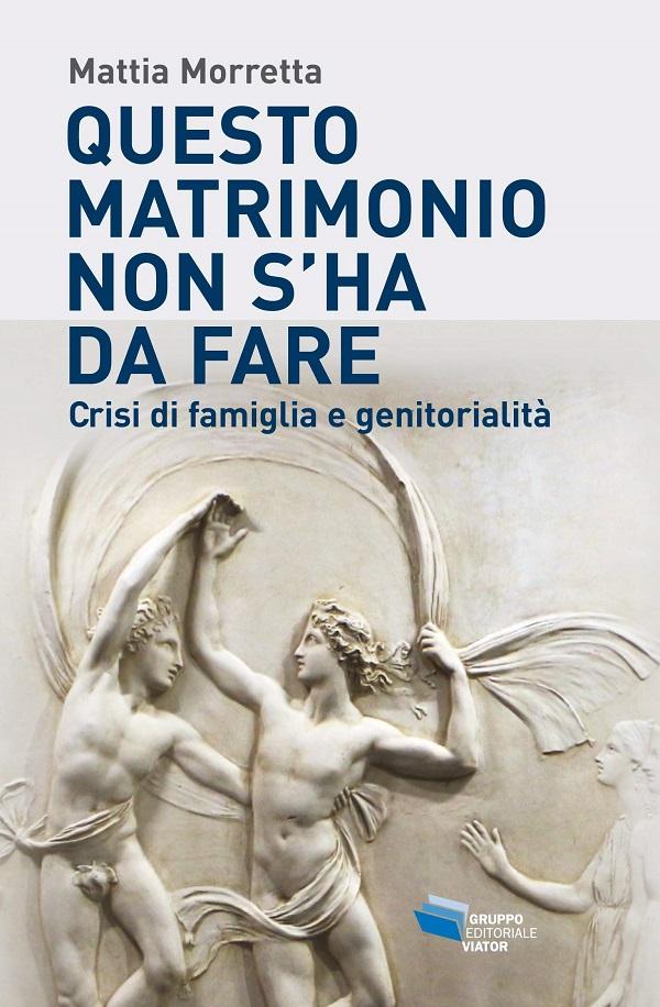 Copertina del libro di Mattia Morretta: Questo matrimonio non s'ha da fare. Crisi di famiglia e genitorialità
