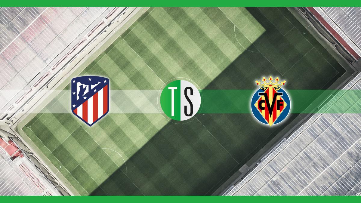 Primera Division, Atlético Madrid-Villarreal: probabili formazioni, pronostico e quote