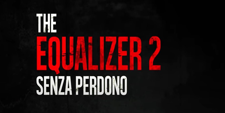 The Equalizer 2 - Senza perdono: trama, cast e anticipazioni film su Rai 2